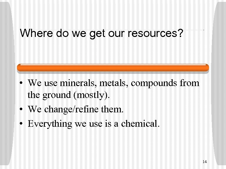 Where do we get our resources? • We use minerals, metals, compounds from the