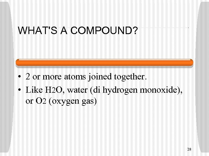 WHAT'S A COMPOUND? • 2 or more atoms joined together. • Like H 2