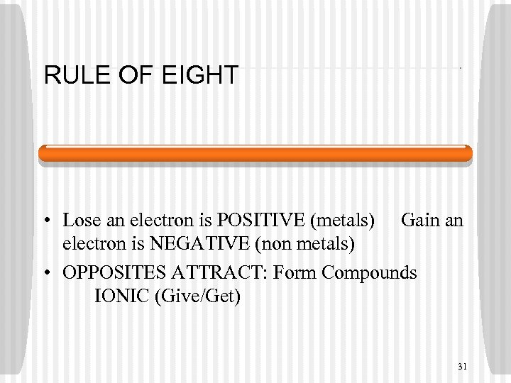 RULE OF EIGHT • Lose an electron is POSITIVE (metals) Gain an electron is