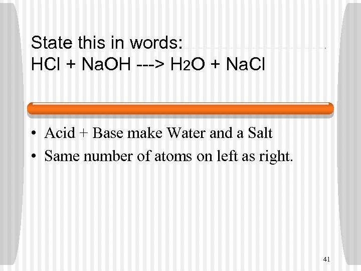 State this in words: HCl + Na. OH ---> H 2 O + Na.