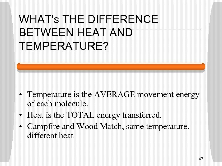 WHAT's THE DIFFERENCE BETWEEN HEAT AND TEMPERATURE? • Temperature is the AVERAGE movement energy