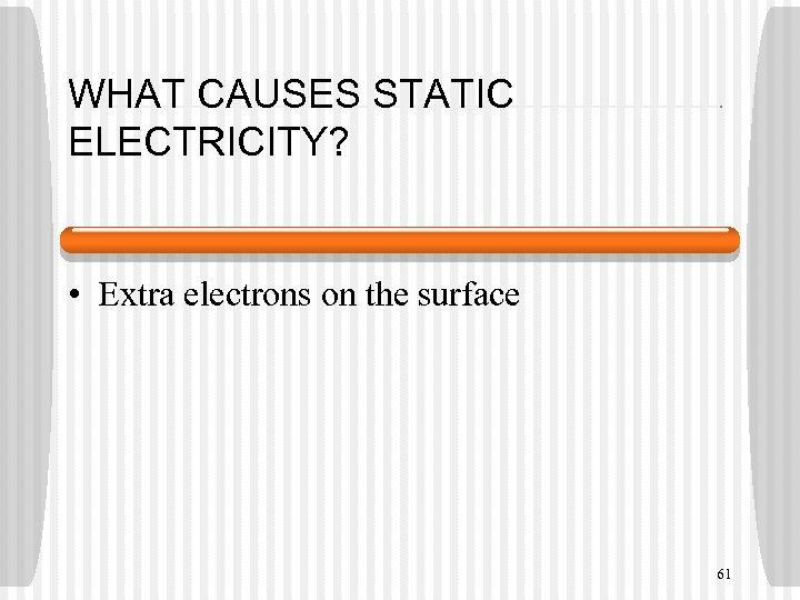 WHAT CAUSES STATIC ELECTRICITY? • Extra electrons on the surface 61