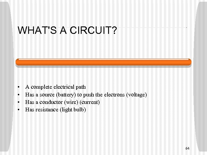WHAT'S A CIRCUIT? • • A complete electrical path Has a source (battery) to