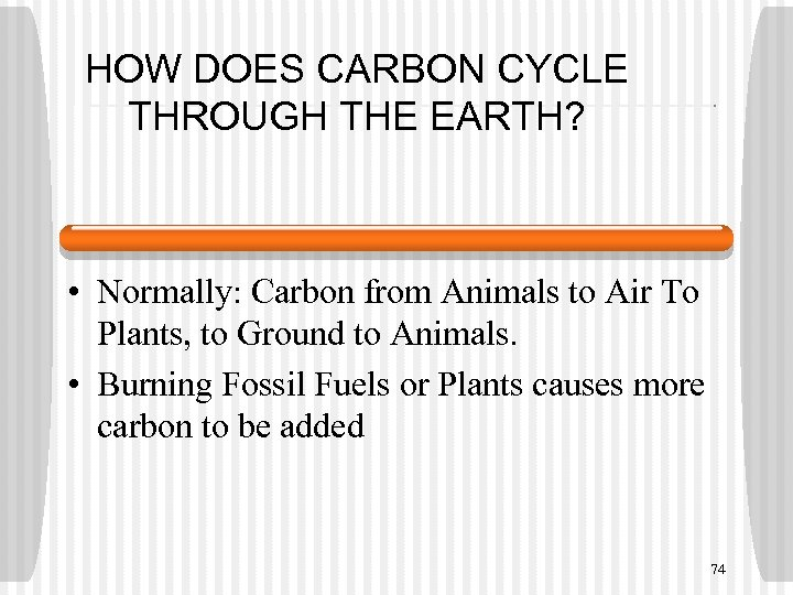 HOW DOES CARBON CYCLE THROUGH THE EARTH? • Normally: Carbon from Animals to Air