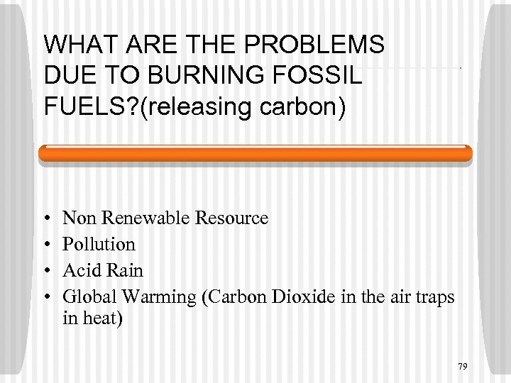 WHAT ARE THE PROBLEMS DUE TO BURNING FOSSIL FUELS? (releasing carbon) • • Non
