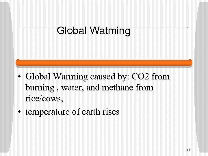 Global Watming • Global Warming caused by: CO 2 from burning , water, and