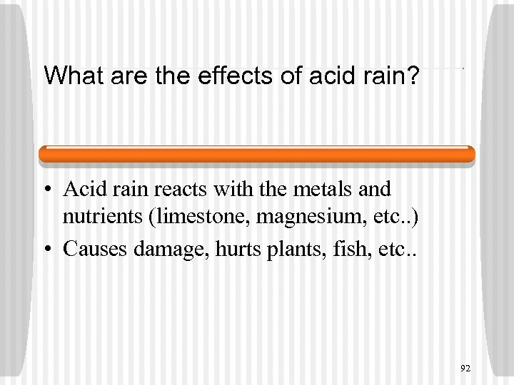 What are the effects of acid rain? • Acid rain reacts with the metals