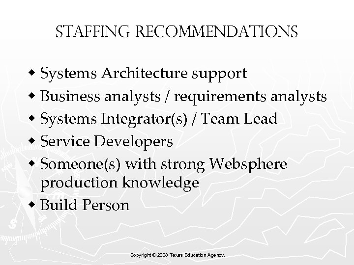 Staffing Recommendations w Systems Architecture support w Business analysts / requirements analysts w Systems