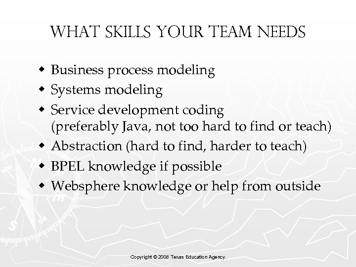 What Skills Your Team Needs w Business process modeling w Systems modeling w Service