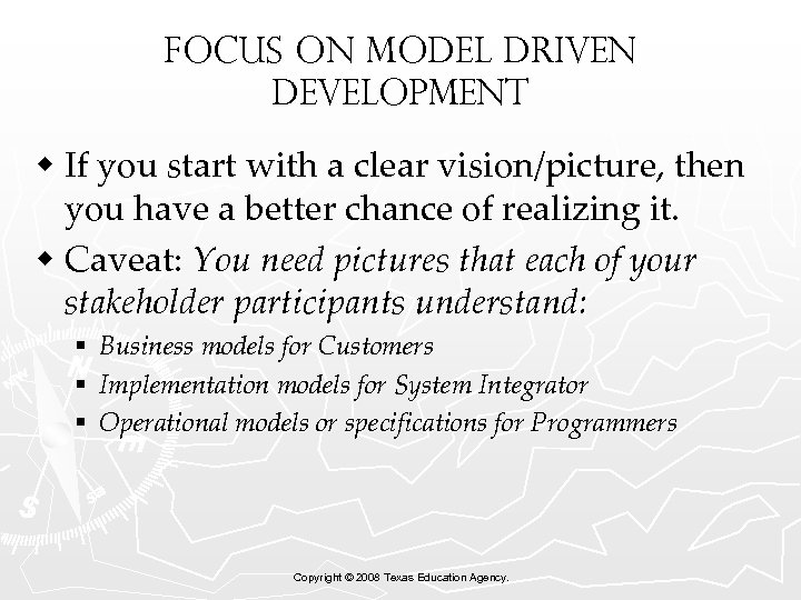 Focus on model driven development w If you start with a clear vision/picture, then