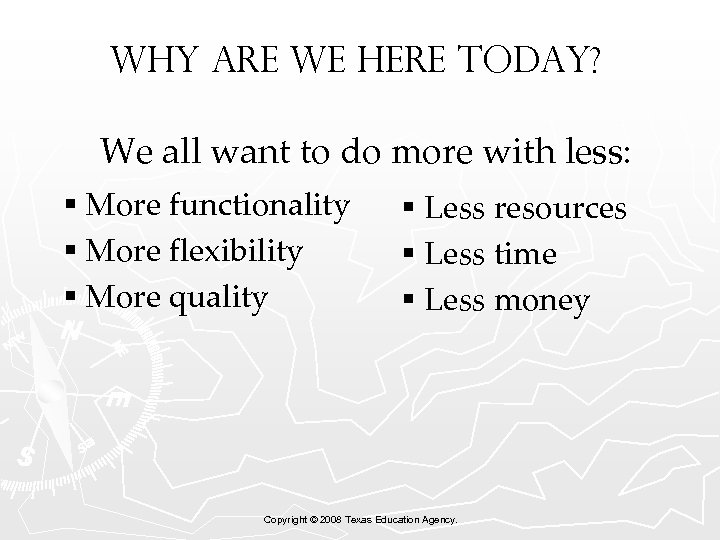 Why are we here today? We all want to do more with less: §