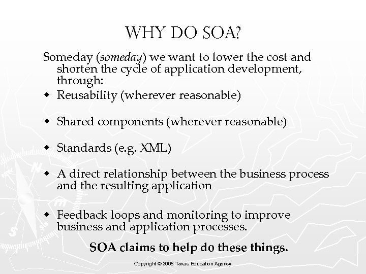 Why do SOA? Someday (someday) we want to lower the cost and shorten the