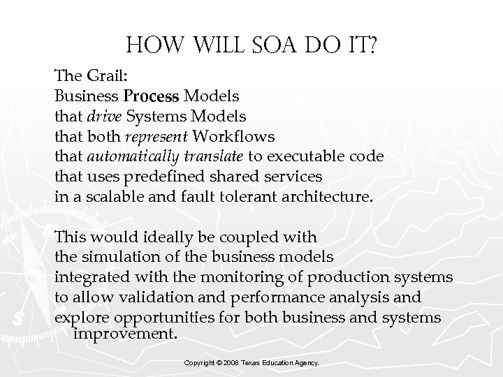 How will SOA do it? The Grail: Business Process Models that drive Systems Models