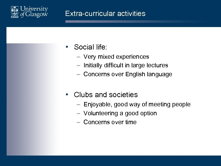 Extra-curricular activities • Social life: – Very mixed experiences – Initially difficult in large