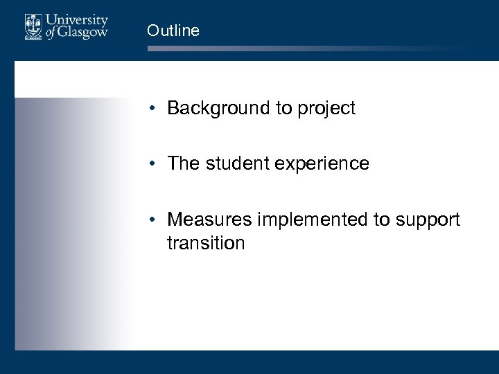 Outline • Background to project • The student experience • Measures implemented to support