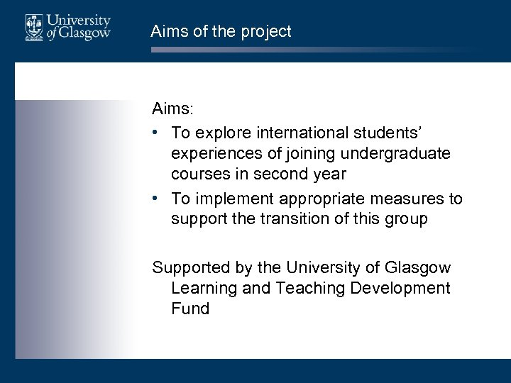 Aims of the project Aims: • To explore international students' experiences of joining undergraduate