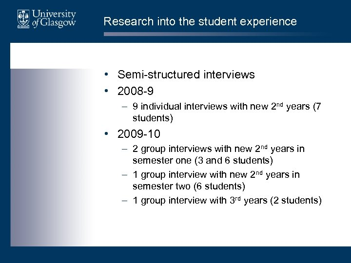 Research into the student experience • Semi-structured interviews • 2008 -9 – 9 individual