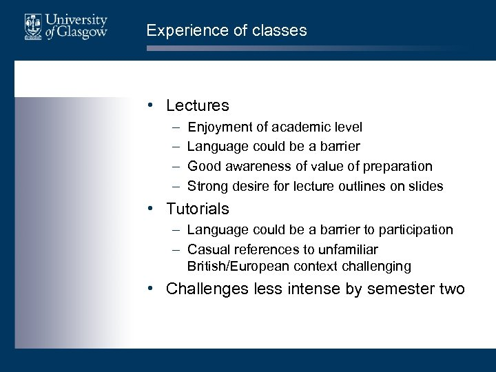 Experience of classes • Lectures – – Enjoyment of academic level Language could be