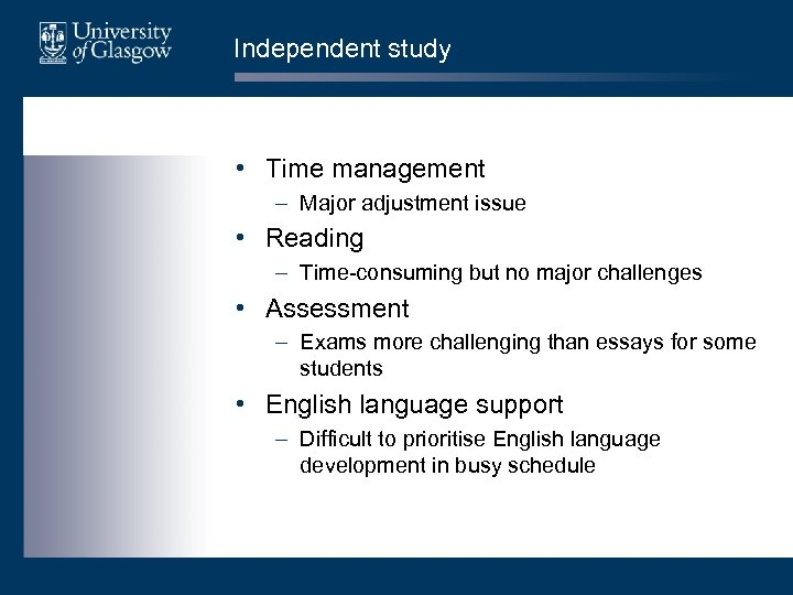Independent study • Time management – Major adjustment issue • Reading – Time-consuming but