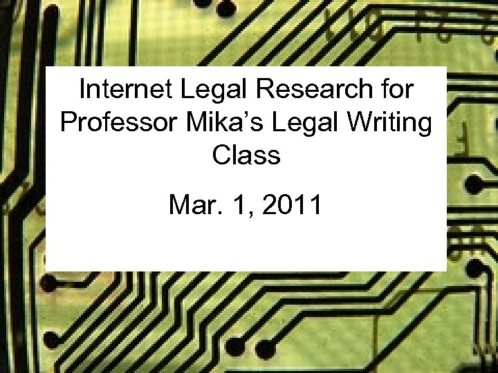Internet Legal Research for Professor Mika's Legal Writing Class Mar. 1, 2011