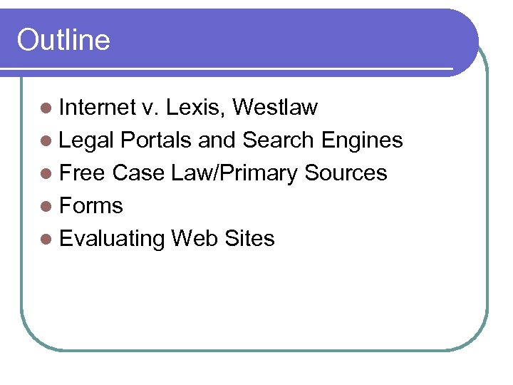 Outline l Internet v. Lexis, Westlaw l Legal Portals and Search Engines l Free