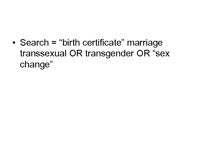 """• Search = """"birth certificate"""" marriage transsexual OR transgender OR """"sex change"""""""