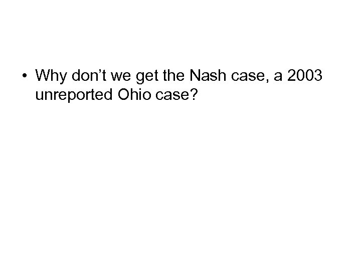 • Why don't we get the Nash case, a 2003 unreported Ohio case?