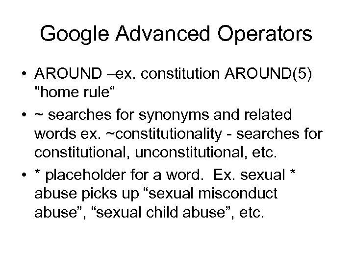 Google Advanced Operators • AROUND –ex. constitution AROUND(5)