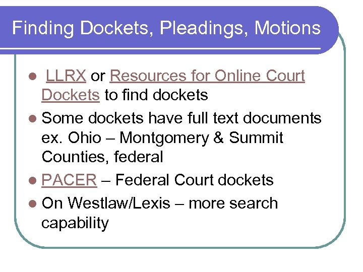 Finding Dockets, Pleadings, Motions l LLRX or Resources for Online Court Dockets to find