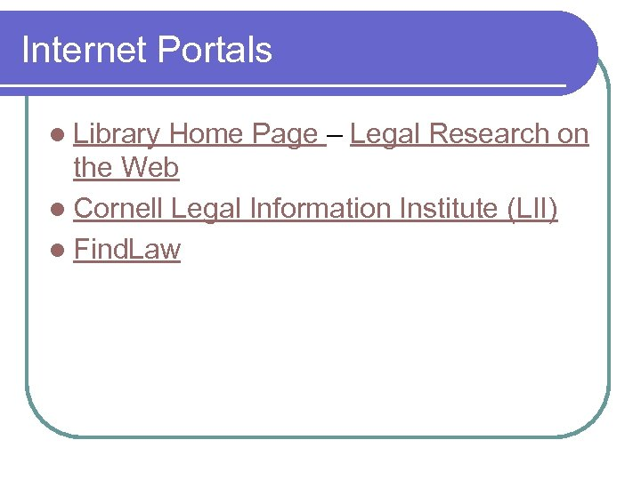 Internet Portals l Library Home Page – Legal Research on the Web l Cornell