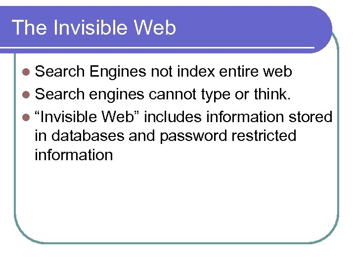 The Invisible Web l Search Engines not index entire web l Search engines cannot