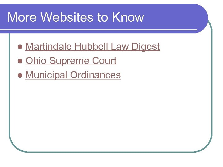 More Websites to Know l Martindale Hubbell Law Digest l Ohio Supreme Court l
