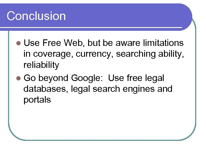 Conclusion l Use Free Web, but be aware limitations in coverage, currency, searching ability,