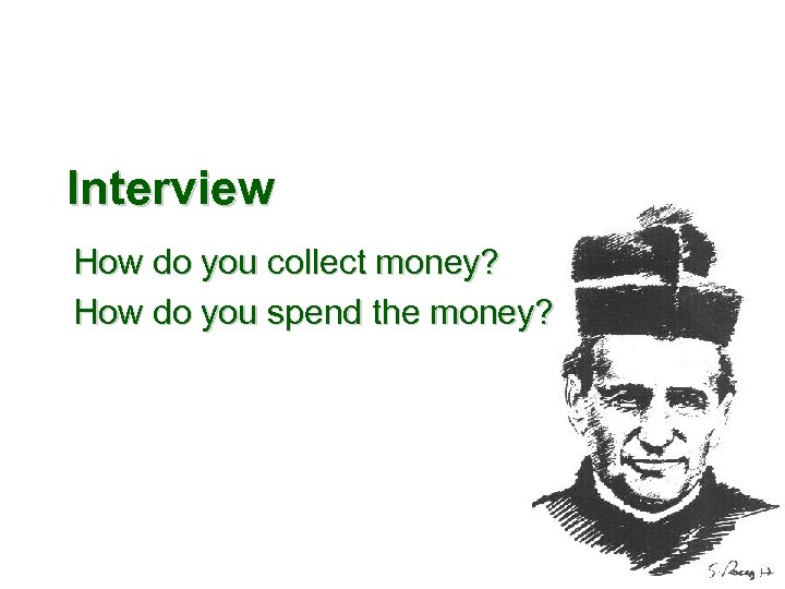 Interview How do you collect money? How do you spend the money?