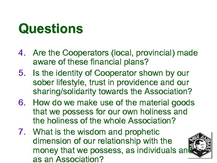 Questions 4. Are the Cooperators (local, provincial) made aware of these financial plans? 5.