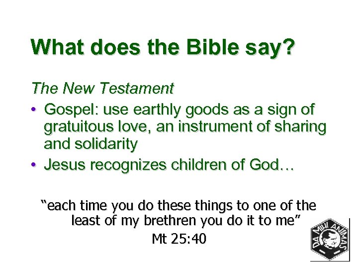 What does the Bible say? The New Testament • Gospel: use earthly goods as