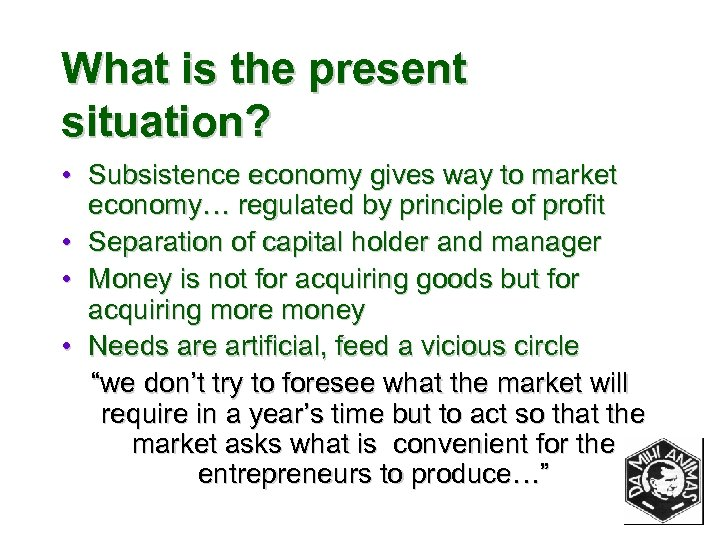 What is the present situation? • Subsistence economy gives way to market economy… regulated