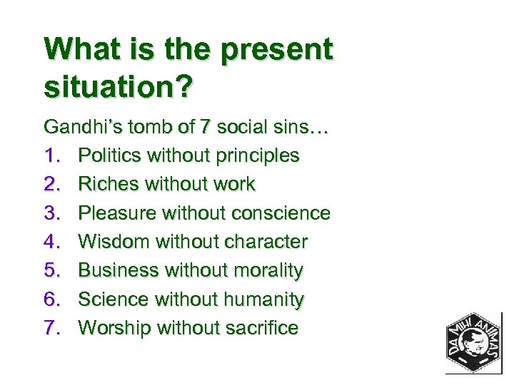 What is the present situation? Gandhi's tomb of 7 social sins… 1. Politics without