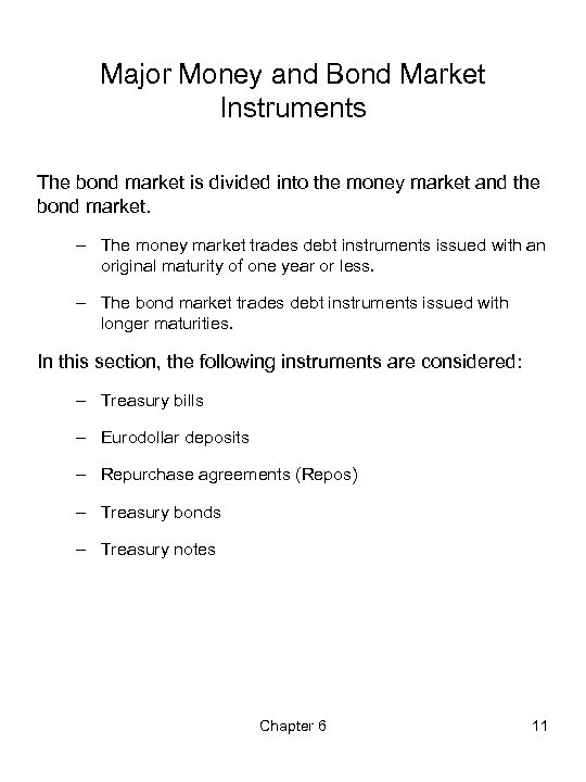 Major Money and Bond Market Instruments The bond market is divided into the money