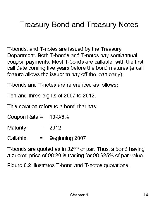 Treasury Bond and Treasury Notes T-bonds, and T-notes are issued by the Treasury Department.