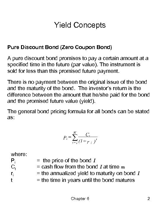 Yield Concepts Pure Discount Bond (Zero Coupon Bond) A pure discount bond promises to