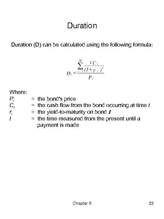 Duration (D) can be calculated using the following formula: Where: Pi Ct ri t
