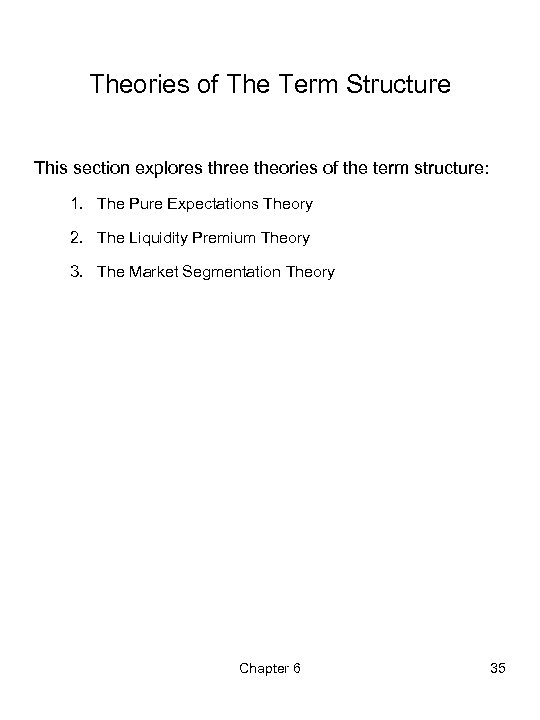 Theories of The Term Structure This section explores three theories of the term structure: