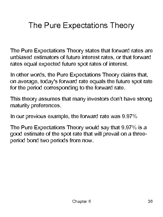 The Pure Expectations Theory states that forward rates are unbiased estimators of future interest