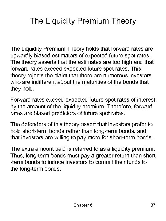 The Liquidity Premium Theory holds that forward rates are upwardly biased estimators of expected