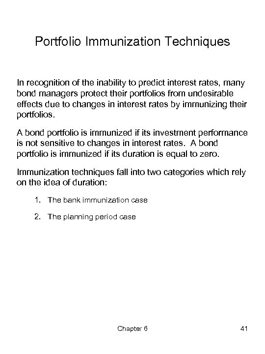 Portfolio Immunization Techniques In recognition of the inability to predict interest rates, many bond