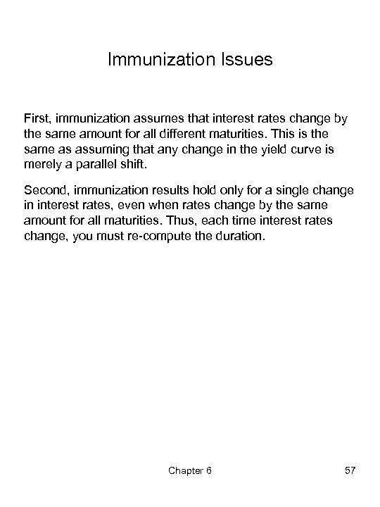 Immunization Issues First, immunization assumes that interest rates change by the same amount for