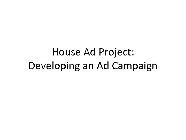 House Ad Project: Developing an Ad Campaign