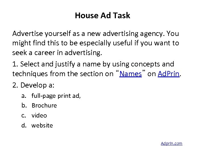 House Ad Task Advertise yourself as a new advertising agency. You might find this