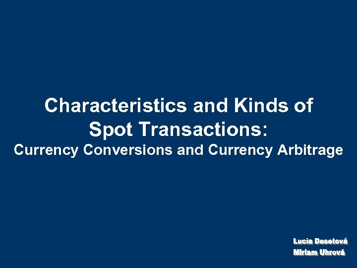 Characteristics and Kinds of Spot Transactions: Currency Conversions and Currency Arbitrage
